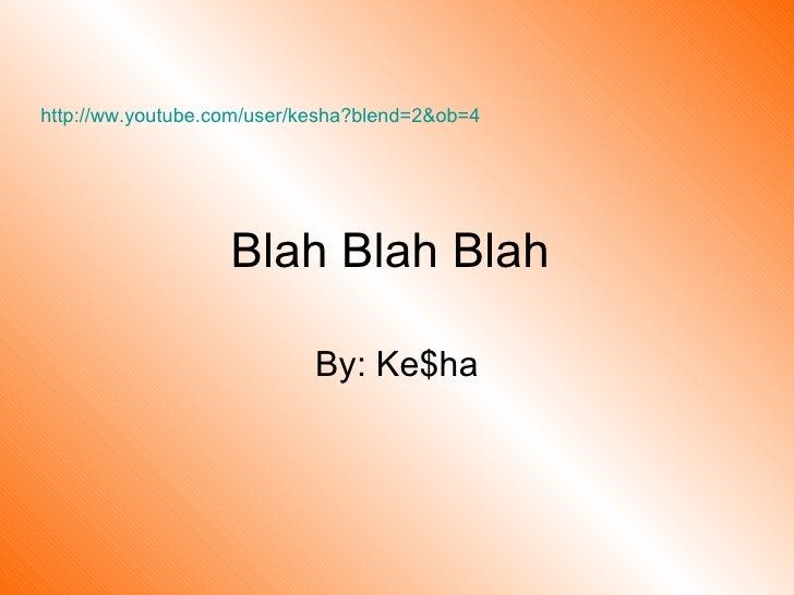 Blah Blah Blah  By: Ke$ha http://ww.youtube.com/user/kesha?blend=2&ob=4