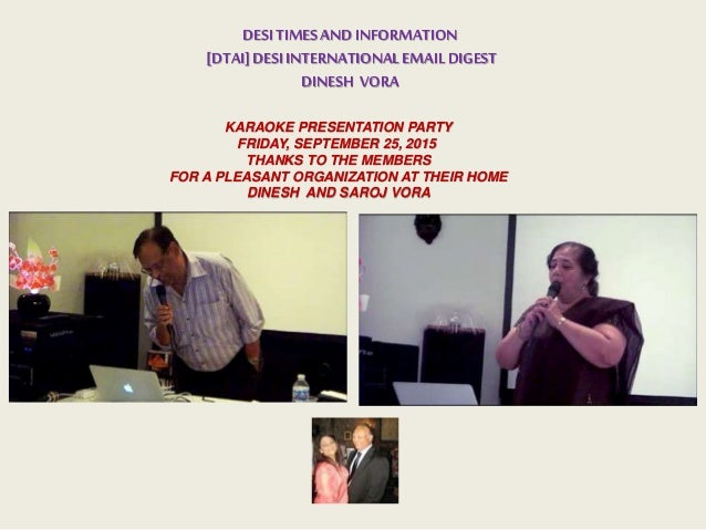DESITIMESANDINFORMATION [DTAI]DESIINTERNATIONALEMAILDIGEST DINESH VORA KARAOKE PRESENTATION PARTY FRIDAY, SEPTEMBER 25, 20...