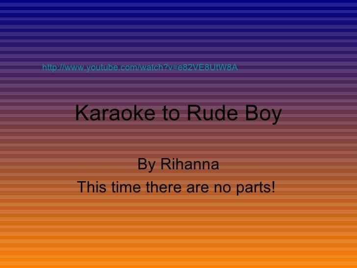 Karaoke to rude boy