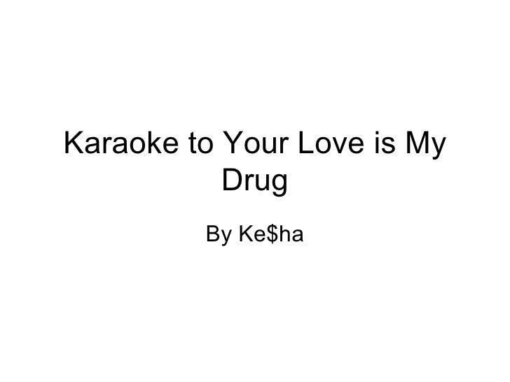 Karaoke to Your Love is My Drug By Ke$ha