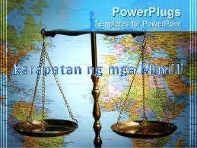 Proteksyon laban sa panganib sa kalusugan at kaligtasan  Laban sa mapanlinlang at hindi patas na pamamaraan  Makapaghain n...