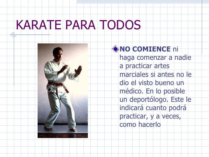 KARATE PARA TODOS <ul><li>NO COMIENCE  ni haga comenzar a nadie a practicar artes marciales si antes no le dio el visto bu...