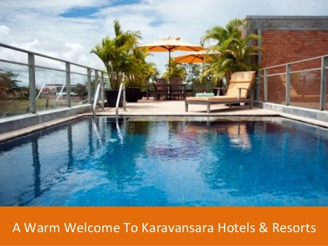 A	   Warm	   Welcome	   To	   Karavansara	   Hotels	   &	   Resorts