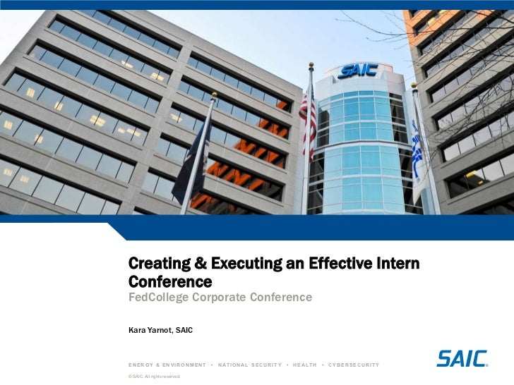 Creating & Executing an Effective InternConferenceFedCollege Corporate ConferenceKara Yarnot, SAICENERGY & ENVIRONMENT    ...