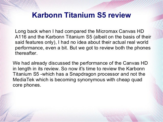 Karbonn Titanium S5 reviewLong back when I had compared the Micromax Canvas HDA116 and the Karbonn Titanium S5 (albeit on ...
