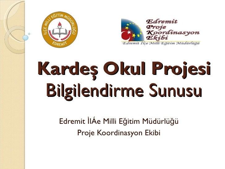 Kardeş Okul Projesi Bilgilendirme Sunusu Edremit İlçe Milli Eğitim Müdürlüğü Proje Koordinasyon Ekibi