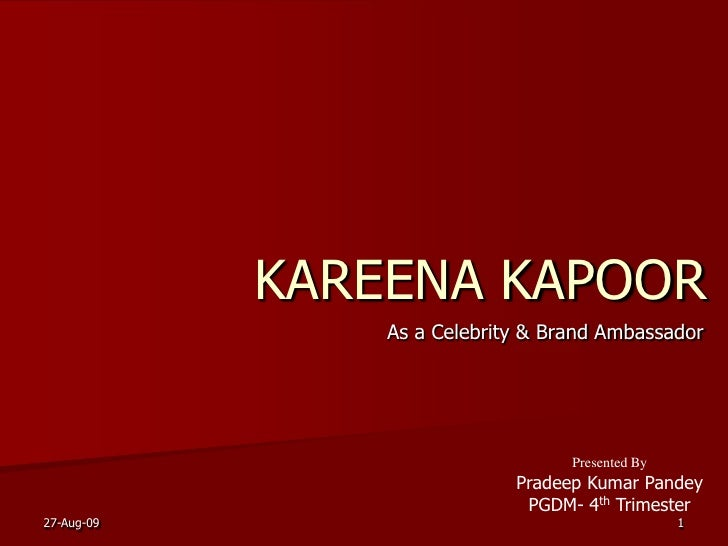 KAREENA KAPOOR<br />                     As a Celebrity & Brand Ambassador<br />Presented By<br />Pradeep Kumar Pa...