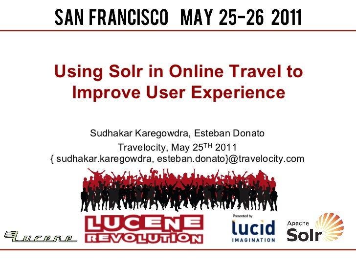 Using Solr in Online Travel to Improve User Experience        Sudhakar Karegowdra, Esteban Donato               Travelocit...