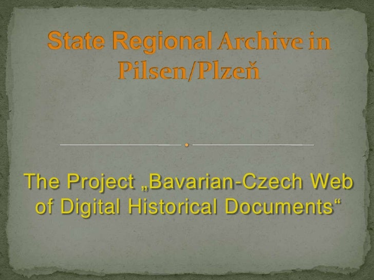 """The Project """"Bavarian-Czech Web of Digital Historical Documents"""""""