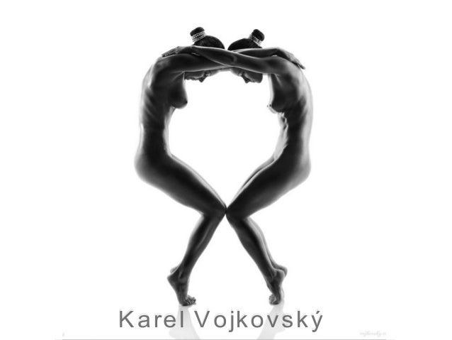 Karel VojkovskýCopyright © Vojkovsky.comSources• http://vojkovsky.com/woman/index.html• http://photo.net/photodb/folder?fo...