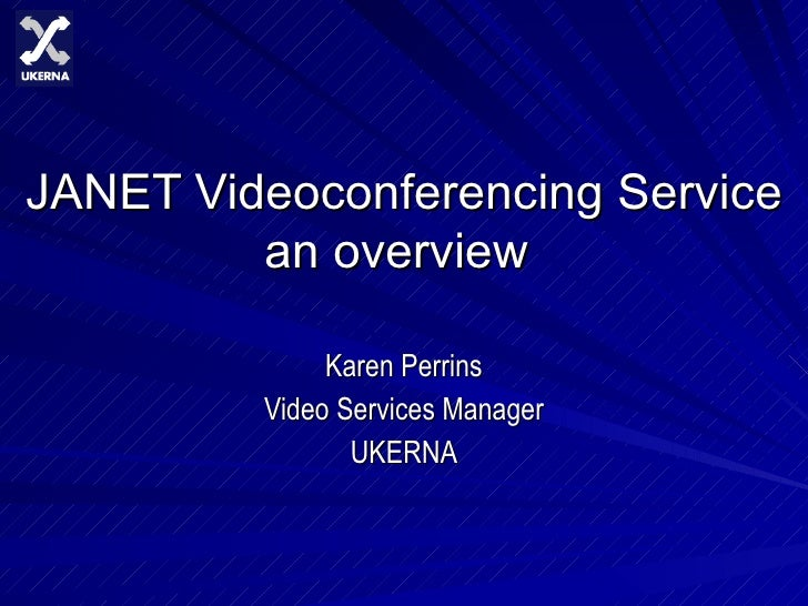 JANET Videoconferencing Service an overview   Karen Perrins Video Services Manager UKERNA
