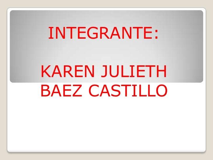 INTEGRANTE:KAREN JULIETHBAEZ CASTILLO