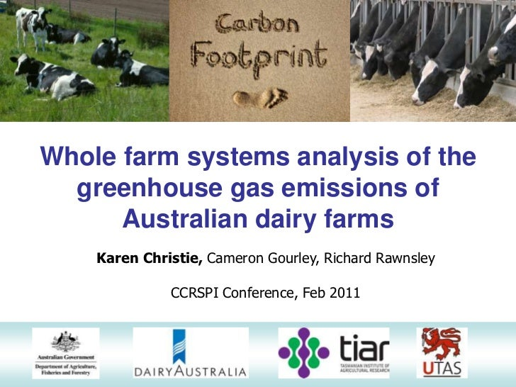 Whole farm systems analysis of the  greenhouse gas emissions of      Australian dairy farms    Karen Christie, Cameron Gou...