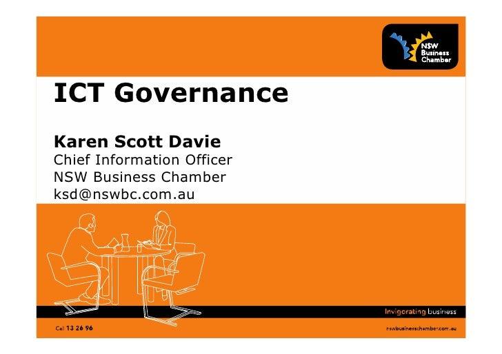 ICT GovernanceKaren Scott DavieChief Information OfficerNSW Business Chamberksd@nswbc.com.au