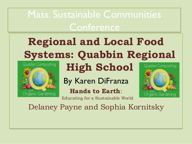 Mass. Sustainable Communities Conference Regional and Local Food Systems: Quabbin Regional High School By Karen DiFranza H...