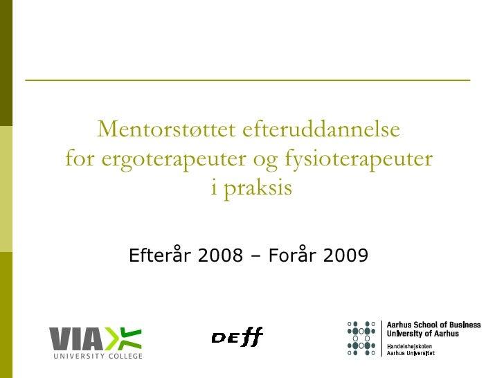 Mentorstøttet efteruddannelse  for ergoterapeuter og fysioterapeuter  i praksis Efterår 2008 – Forår 2009
