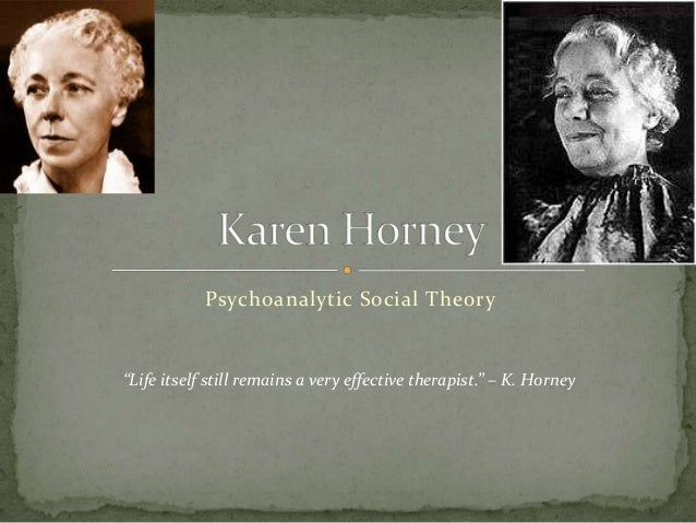 """Psychoanalytic Social Theory """"Life itself still remains a very effective therapist."""" – K. Horney"""