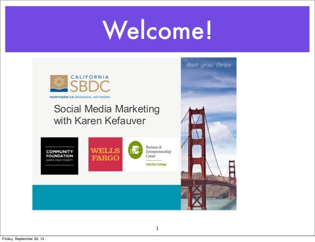 Welcome! 1 Social Media Marketing with Karen Kefauver Friday, September 20, 13