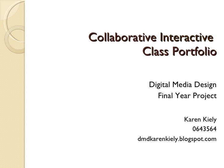 Collaborative  Interactive  Class Portfolio <ul><li>Digital Media Design </li></ul><ul><li>Final Year Project </li></ul><u...