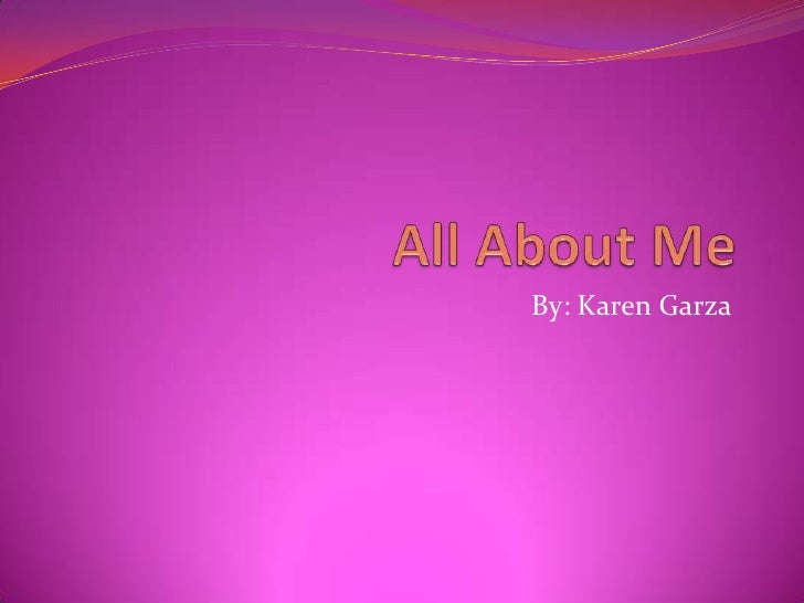 All About Me<br />By: Karen Garza<br />