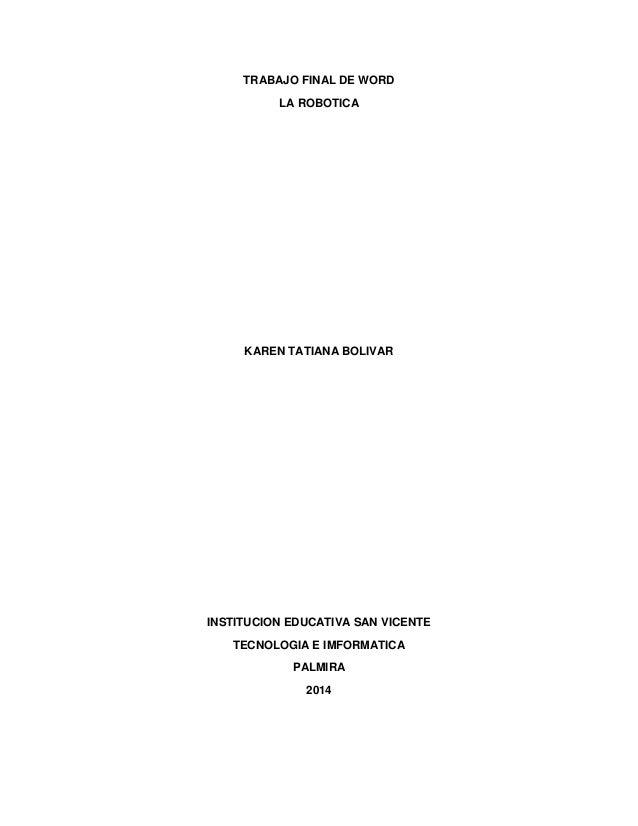 TRABAJO FINAL DE WORD LA ROBOTICA KAREN TATIANA BOLIVAR INSTITUCION EDUCATIVA SAN VICENTE TECNOLOGIA E IMFORMATICA PALMIRA...