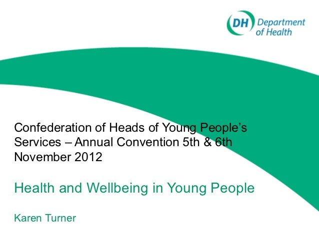 Confederation of Heads of Young People'sServices – Annual Convention 5th & 6thNovember 2012Health and Wellbeing in Young P...