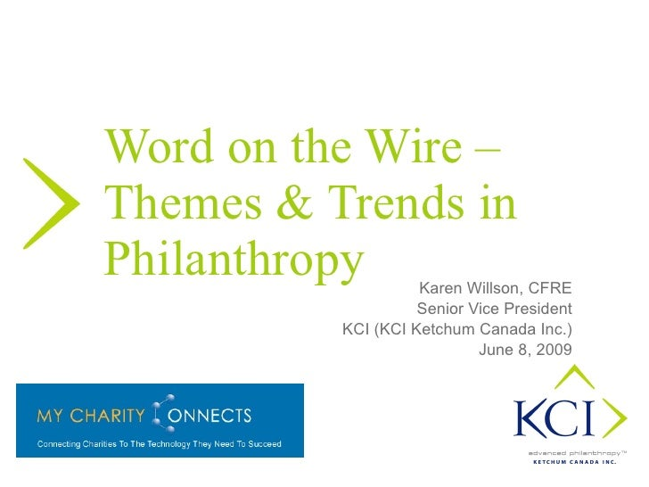 Word on the Wire  –  Themes & Trends in Philanthropy   Karen Willson, CFRE Senior Vice President KCI (KCI Ketchum Canada I...