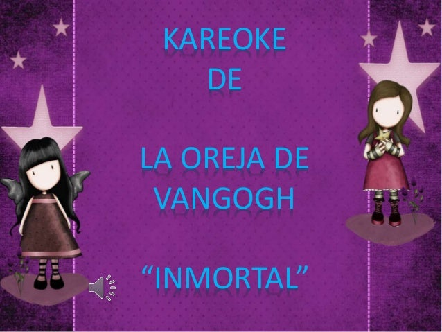"""KAREOKE DE LA OREJA DE VANGOGH """"INMORTAL"""""""