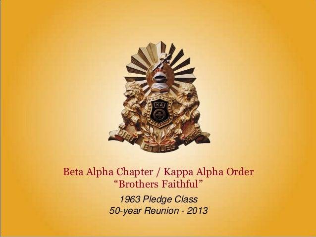 "Beta Alpha Chapter / Kappa Alpha Order ""Brothers Faithful"" 1963 Pledge Class 50-year Reunion - 2013"