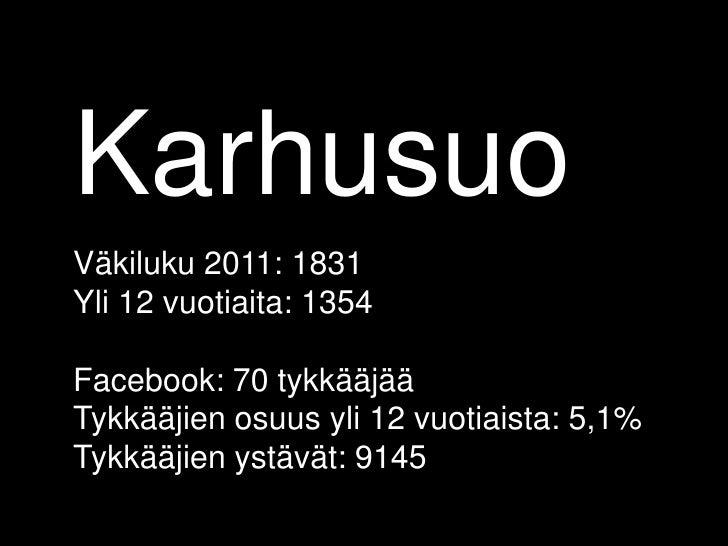 KarhusuoVäkiluku 2011: 1831Yli 12 vuotiaita: 1354Facebook: 70 tykkääjääTykkääjien osuus yli 12 vuotiaista: 5,1%Tykkääjien ...