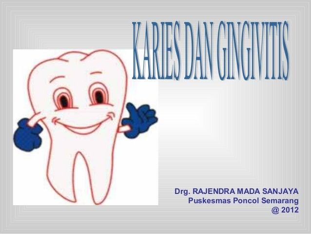 Drg. RAJENDRA MADA SANJAYA Puskesmas Poncol Semarang @ 2012