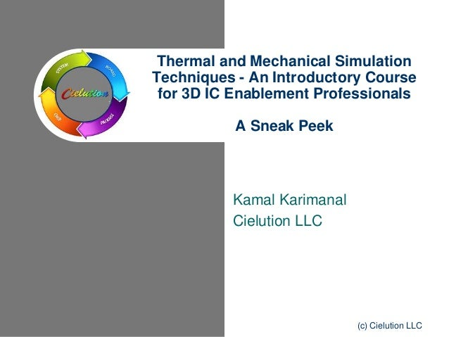 Kamal KarimanalCielution LLCThermal and Mechanical SimulationTechniques - An Introductory Coursefor 3D IC Enablement Profe...