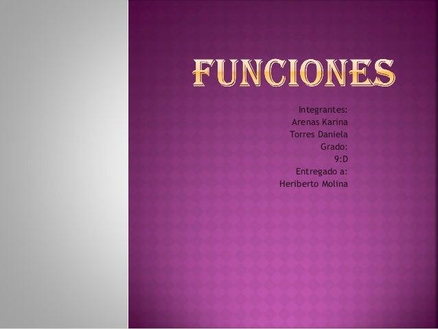Integrantes: Arenas Karina Torres Daniela Grado: 9:D Entregado a: Heriberto Molina