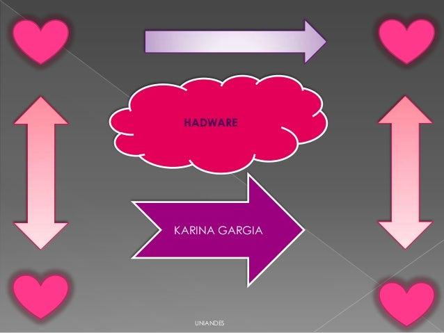 HADWARE  KARINA GARGIA  UNIANDES