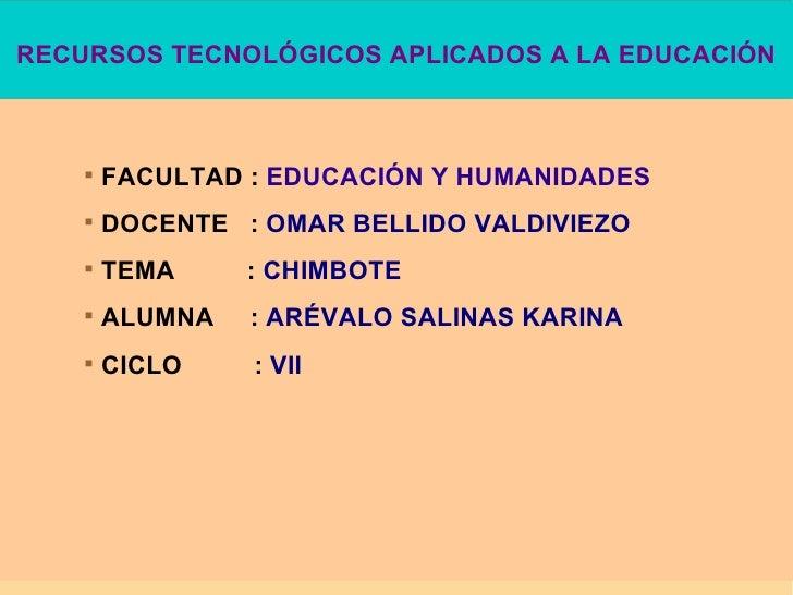 RECURSOS TECNOLÓGICOS APLICADOS A LA EDUCACIÓN <ul><ul><ul><li>FACULTAD :   EDUCACIÓN Y HUMANIDADES </li></ul></ul></ul><u...