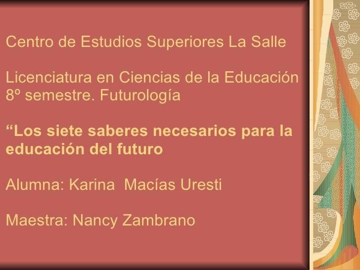 """Centro de Estudios Superiores La Salle Licenciatura en Ciencias de la Educación  8º semestre. Futurología  """"Los siete sabe..."""