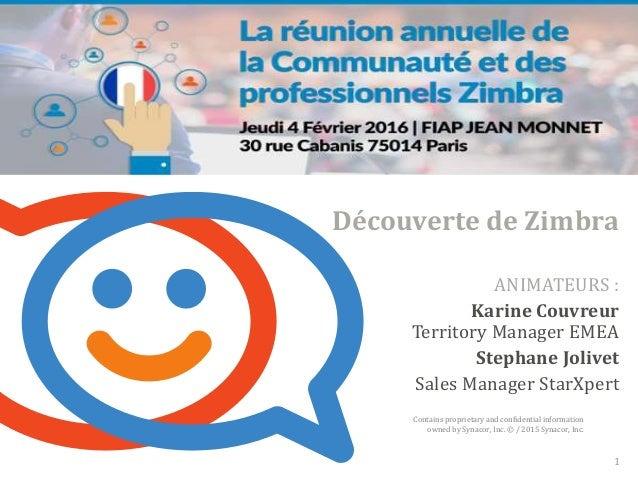 Contains proprietary and confidential information owned by Synacor, Inc. © / 2015 Synacor, Inc. Découverte de Zimbra 1 ANI...
