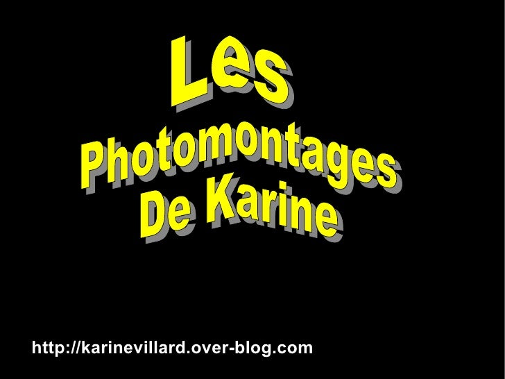 Les Photomontages De Karine http://karinevillard.over-blog.com