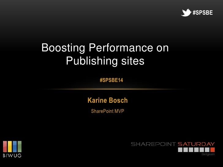#SPSBEBoosting Performance on    Publishing sites            #SPSBE14        Karine Bosch         SharePoint MVP