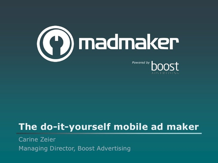 Powered byThe do-it-yourself mobile ad makerCarine ZeierManaging Director, Boost Advertising