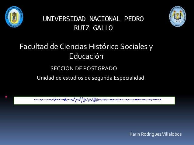 UNIVERSIDAD NACIONAL PEDRO RUIZ GALLO  Facultad de Ciencias Histórico Sociales y Educación SECCION DE POSTGRADO Unidad de ...