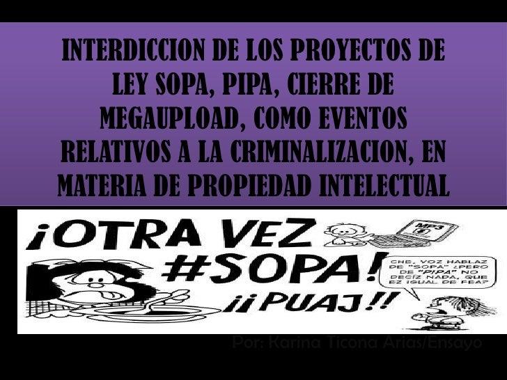 INTERDICCION DE LOS PROYECTOS DE    LEY SOPA, PIPA, CIERRE DE   MEGAUPLOAD, COMO EVENTOSRELATIVOS A LA CRIMINALIZACION, EN...