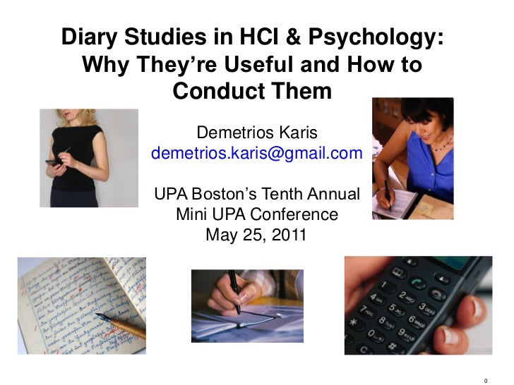 Diary Studies in HCI & Psychology:  Why They're Useful and How to          Conduct Them            Demetrios Karis        ...