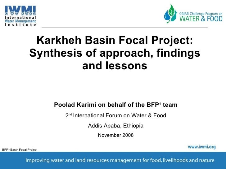 Karkheh Basin Focal Project: Synthesis of approach, findings and lessons Poolad Karimi on behalf of the BFP 1  team 2 nd  ...