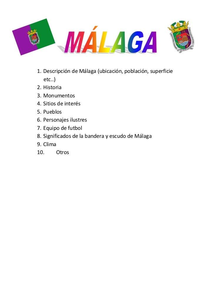 1. Descripción de Málaga (ubicación, población, superficie   etc..)2. Historia3. Monumentos4. Sitios de interés5. Pueblos6...