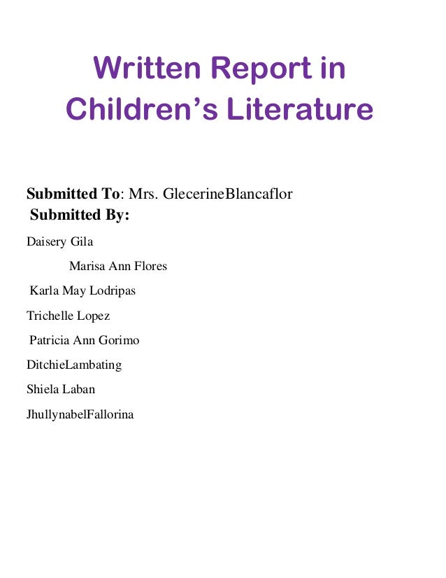 Written Report in Children's Literature Submitted To: Mrs. GlecerineBlancaflor Submitted By: Daisery Gila Marisa Ann Flore...