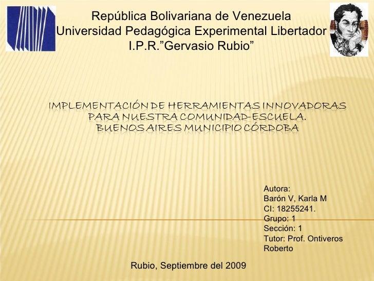 Autora: Barón V, Karla M CI: 18255241. Grupo: 1 Sección: 1 Tutor: Prof. Ontiveros Roberto Rubio, Septiembre del 2009 Repúb...