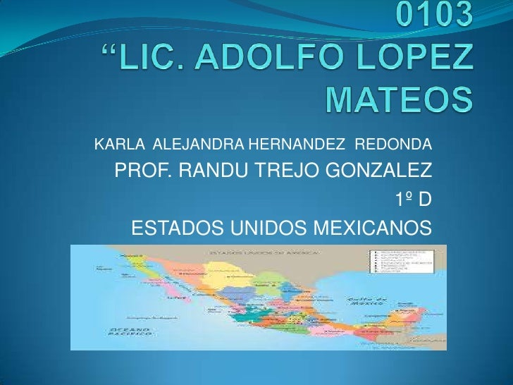 KARLA ALEJANDRA HERNANDEZ REDONDA PROF. RANDU TREJO GONZALEZ                        1º D  ESTADOS UNIDOS MEXICANOS