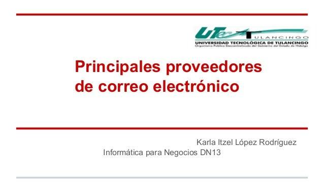 Principales proveedores  de correo electrónico  Karla Itzel López Rodríguez  Informática para Negocios DN13