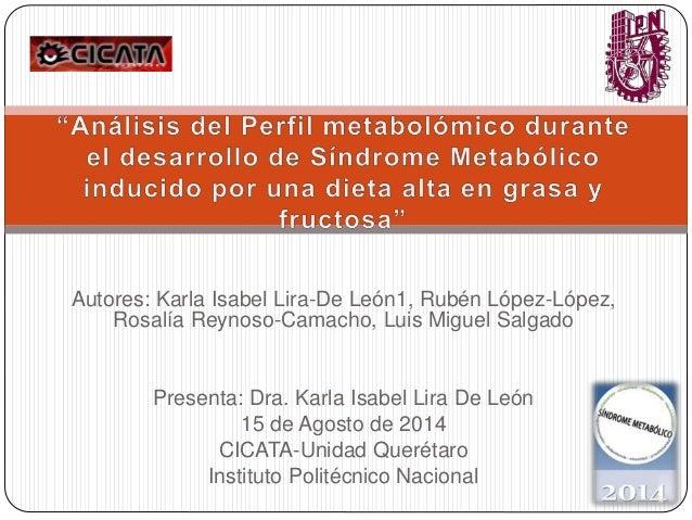 Autores: Karla Isabel Lira-De León1, Rubén López-López,  Rosalía Reynoso-Camacho, Luis Miguel Salgado  Presenta: Dra. Karl...
